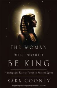The Woman Who Would Be King Hatshepsut's Rise to Power in Ancient Egypt by Kara Cooney