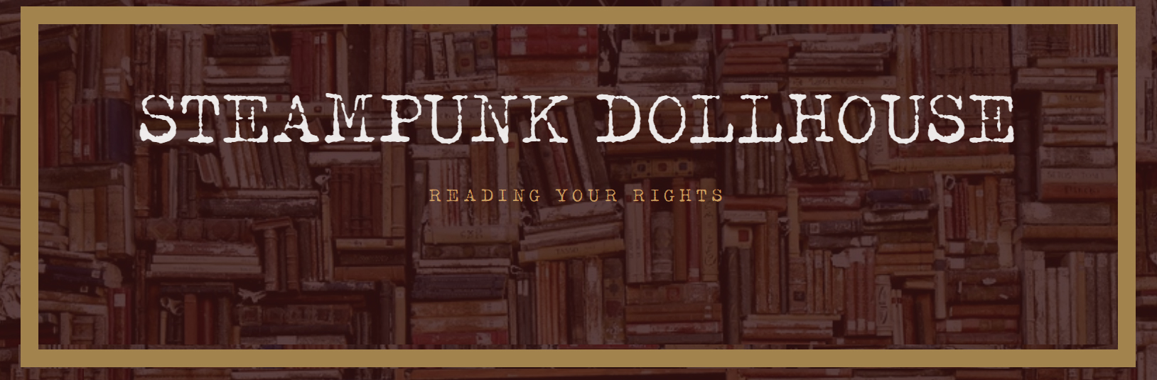 background of books on a shelf in sepia tone with the words steampunk dollhouse on top