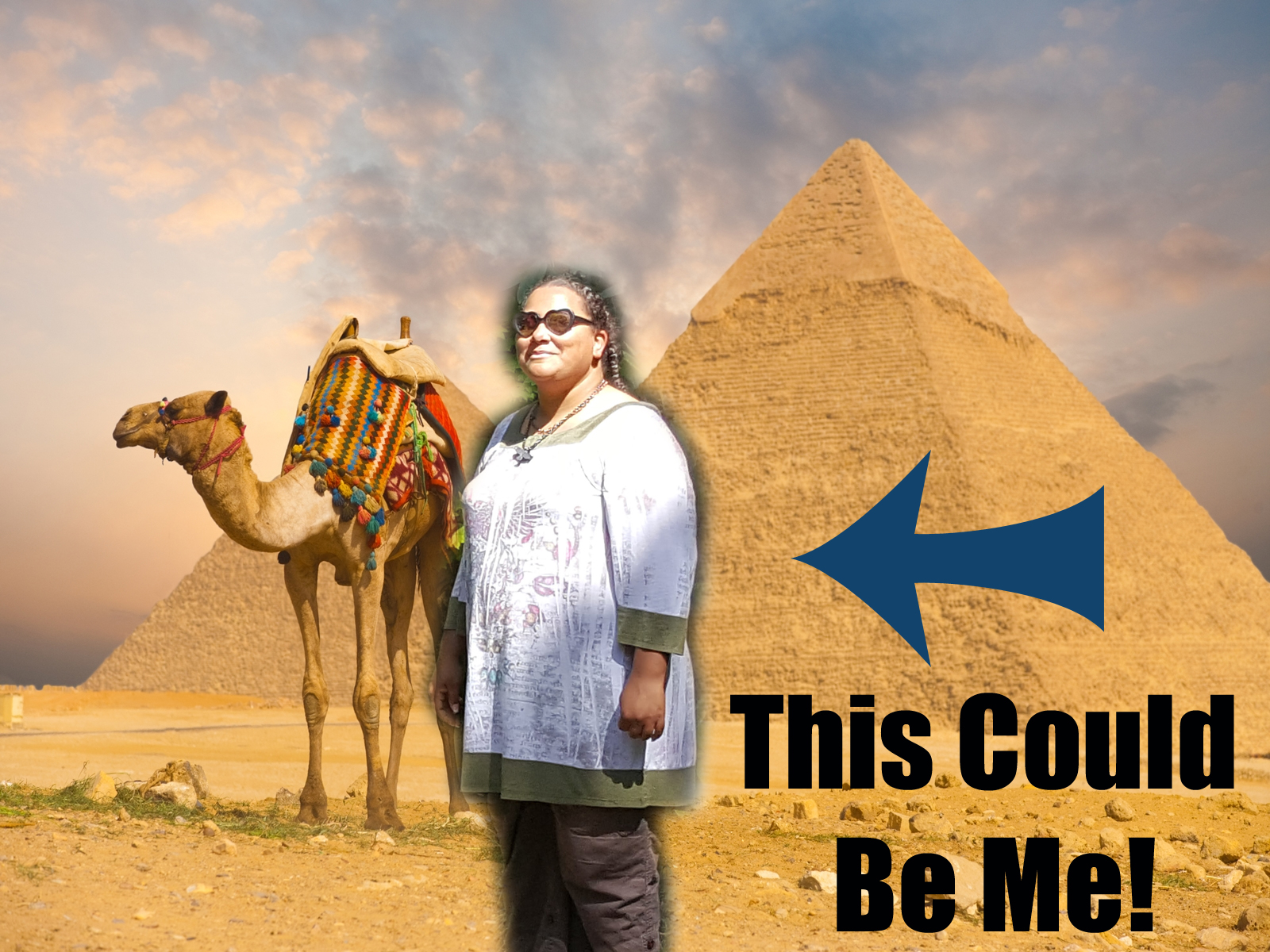 A photoshopped image of tempest standing next to a camel with the great Pyramid in the background. An arrow points to Tempest, under it are the words This Could Be Me!